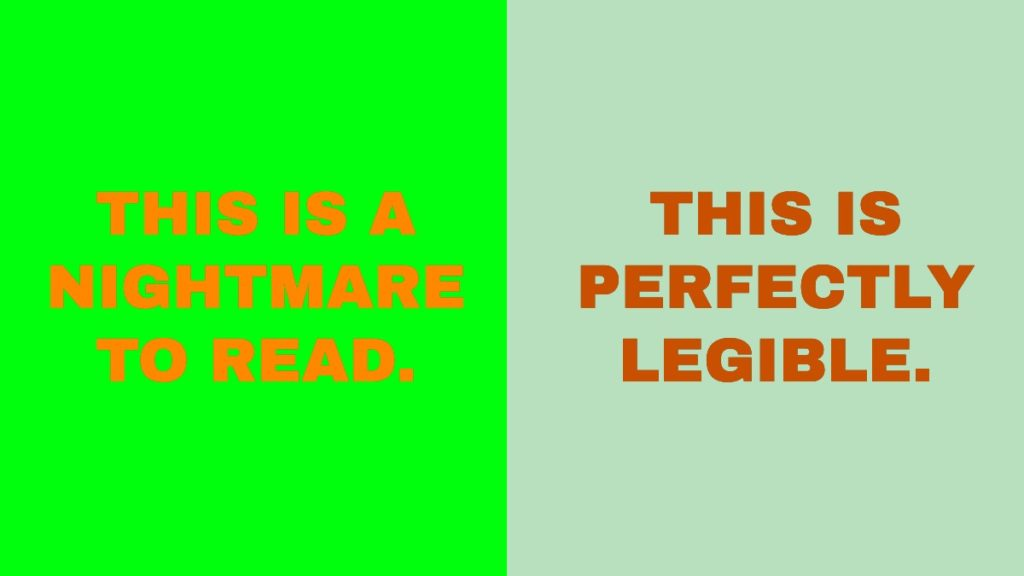"""Two examples of orange text on a green background, one which is too bright that reads """"This is a nightmare to read,"""" and the other with better contrast reading """"This is perfectly legible."""""""